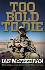 Too Bold to Die: The Making of Australian War Heroes by Ian McPhedran (Paperback, 2014)