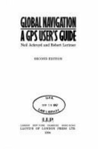 Global Navigation : A GPS User's Guide by Ackroyd, Neil