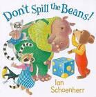 Don't Spill the Beans! by Ian Schoenherr (Hardback, 2010)