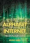 Alphabet to Internet: Media in Our Lives by Irving Fang (Paperback, 2014)