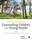 The Handbook of Counselling Children & Young People by SAGE Publications Ltd (Paperback, 2014)