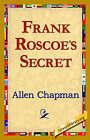 Frank Roscoe's Secret by Allen Chapman (Paperback / softback, 2006)