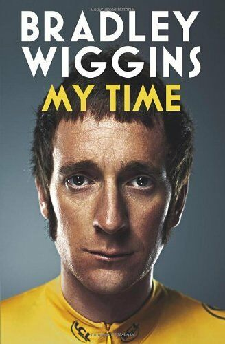 Bradley Wiggins: My Time: An Autobiography By Bradley Wiggins. 9780224092135
