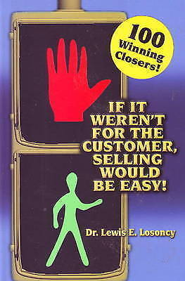 If it Weren't for the Customer, Selling Would be Easy by Dr. Lewis E. Losoncy...