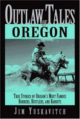 Outlaw Tales: Outlaw Tales of Oregon : True Stories of Oregon's Most Infamous R…
