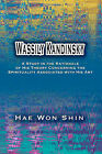 Wassily Kandinsky: A Study in the Rationale of His Theory Concerning the Spirituality Associated with His Art by Hae Won Shin (Paperback / softback, 2007)