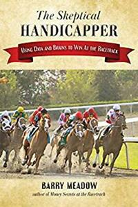 The-Skeptical-Handicapper-Using-Data-and-Brains-to-Win-at-the-Racetrack-by-M