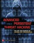Advanced Persistent Threat Hacking: The Art and Science of Hacking Any Organization by Tyler Wrightson (Paperback, 2015)