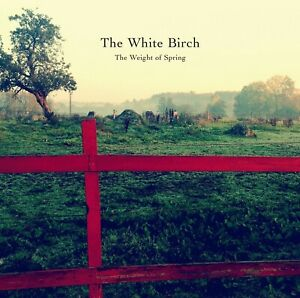 THE-WHITE-BIRCH-THE-WEIGHT-OF-SPRING-CD-NEU