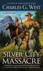 Silver City Massacre by Charles G. West (Paperback, 2014)