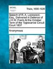 Speech of R. A. Lockwood, Esq., Delivered in Defence of J.H.W. Frank at the October Term of the Tippecanoe Circuit Court 1837 by Anonymous (Paperback / softback, 2012)