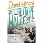 The Tightrope Walkers by David Almond (Paperback, 2014)