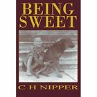 Being Sweet 9780595364442 by C H Nipper Paperback