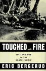 Touched by Fire : The Land War in the South Pacific by Eric M. Bergerud (1996, Hardcover)
