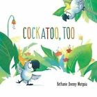 Cockatoo, Too by Bethanie Deeney Murguia (Hardback, 2016)