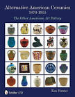 Alternative American Ceramics, 1870-1955: The Other American Art Pottery by Kent Forster (Hardback, 2011)