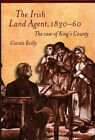 The Irish Land Agent, 1830-60: The Case of King's County by Ciaran Reilly (Hardback, 2014)