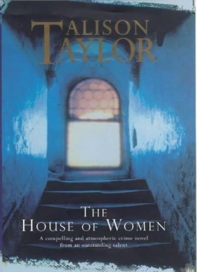 The House of Women,Alison G. Taylor