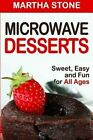 Microwave Desserts: Sweet, Easy and Fun for All Ages by Martha Stone (Paperback / softback, 2013)