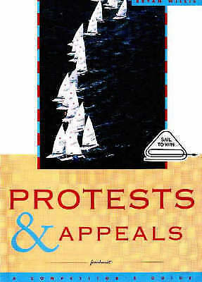 1 of 1 - Protests and Appeals: A Guide for Sailors and Protest Committees by Bryan Willis