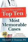 Nurse Meredith's Top Ten Most Memorable Cases: Harrowing True Tales from a Private Duty Nurse by Meredith V Downes (Paperback / softback, 2012)