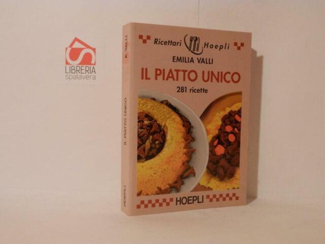 Il piatto unico. 281 ricette. Emilia Valli. Hoepli, 1997, come nuovo