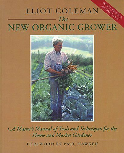 The New Organic Grower: Master's Manual of Tools a... by Eliot Coleman Paperback