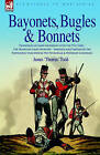 Bayonets, Bugles & Bonnets - Experiences of Hard Soldiering with the 71st Foot - The Highland Light Infantry - Through Many Battles of the Napoleonic by James 'Thomas' Todd (Hardback, 2006)