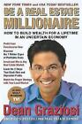 Be a Real Estate Millionaire: How to Build Wealth for a Lifetime in an Uncertain Economy by Dean Graziosi (Paperback, 2008)