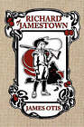 Richard of Jamestown: A Story of Virginia Colony by James Otis (Paperback, 2007)