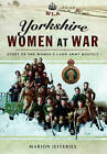Yorkshire Women at War: Story of the Women's Land Army Hostels by Marion Jefferies (Hardback, 2015)