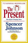 The Present: The Secret to Enjoying Your Work and Life, Now! by Spencer Johnson (Hardback)