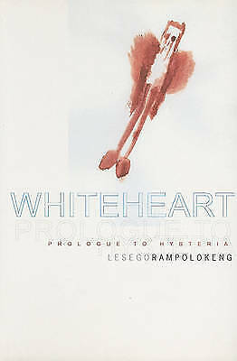 Rampolokeng, Lesego .. Whiteheart : Prologue to Hysteria