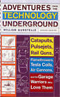 Adventures from the Technology Underground: Catapults, Pulsejets, Rail Guns, Flamethrowers, Tesla Coils, Air Cannons and the Garage Warriors Who Love Them by William Gurstelle (Paperback, 2007)