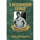 A Determined Yankee: Challenges and Travels of Frank Elliott Sisson II by Frank Elliott Sisson II (Paperback / softback, 2014)