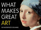 What Makes Great Art: 80 Masterpieces Explained by Lucinda Hawksley, Andy Pankhurst (Paperback, 2013)
