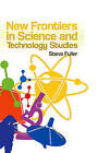New Frontiers in Science and Technology Studies by Steve Fuller (Hardback, 2007)