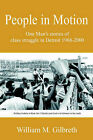 People in Motion: One Man's Stories of Class Struggle in Detroit 1968-2000 by William M Gilbreth (Paperback / softback, 2001)