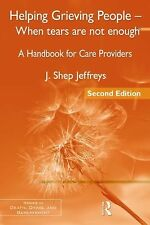 Helping Grieving People - When Tears Are Not Enough: A Handbook for Care Provide