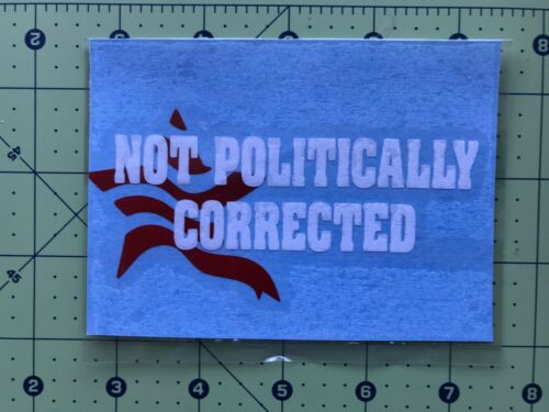 NOT POLITICALLY CORRECTED Vinyl Decal Sticker Motorcycle Vehicle Toolbox Hood