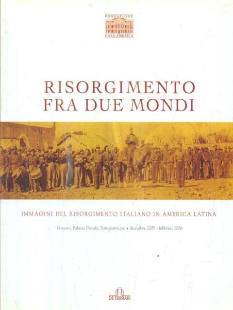 RISORGIMENTO FRA DUE MONDI  AA.VV. DE FERRARI 2005