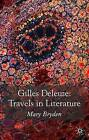 Gilles Deleuze: Travels in Literature by Mary Bryden (Hardback, 2006)