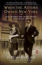 When the Astors Owned New York : Blue Bloods and Grand Hotels in a Gilded Age by Justin Kaplan (2007, Paperback)