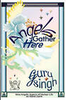 Angels Gather Here: Nine Angelic Aspects of Human Life on Planet Earth by Guru Singh (Paperback / softback, 2010)