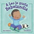 A Leo Le Gusta Bebelandia by Teresa Mlawer, Ruth Hearson, Anna McQuinn (Hardback, 2015)