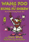 Wang-Foo, the Kung-fu Shrew: And Other Freaky Poems Too by Chris White (Paperback, 2001)