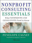 Nonprofit Consulting Essentials: What Nonprofits and Consultants Need to Know by Penelope Cagney, Alliance for Nonprofit Management (Hardback, 2010)