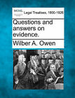 Questions and Answers on Evidence. by Wilber A Owen (Paperback / softback, 2010)