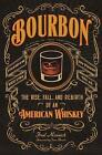 Bourbon: The Rise, Fall, and Rebirth of an American Whiskey by Fred Minnick (Hardback, 2016)