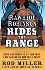 Rawhide Robinson Rides the Range: True Adventures of Bravery and Daring in the Wild West by Rod Miller (Paperback / softback, 2015)